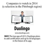Duolingo is developing free language-learning apps. On Dec. 16, when Apple Inc. unveiled its list of the top apps of the year, Duolingo took the top spot as the best iPhone app of 2013. In 2014, Duolingo is planning to add certification, having users complete a test from the app, and the company expects to begin offering up to 50 languages.