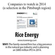An E&P company, the family-owned Rice Energy has a big presence in the natural gas industry in Washington and Greene counties. It's planning an $800 million IPO in 2014.