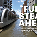Metro's wild ride: As light rail moves full steam ahead in Houston, not everyone is on board