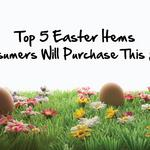Top 5 Easter items consumers will purchase this year, slideshow