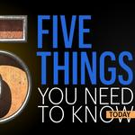 Five things you need to know today, and a video that will make you feel older than dirt