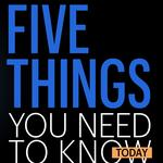 Five things you need to know today, and go out there and REALLY try to fail (really)