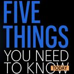 Five things you need to know today, and a landmark day at the Courier!