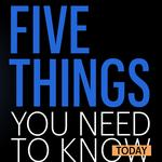 Five things you need to know today, and how clean is your favorite restaurant?