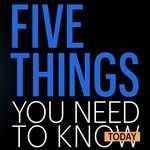 Five things you need to know today, and pardon my ennui