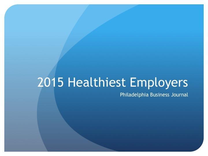 2015 Healthiest Employers - Philadelphia Business Journal