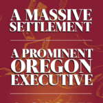 Cover Story: A massive settlement, a prominent Oregon exec and the story that's never been told — until now