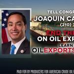 Crude oil export ban commercials target Congressman <strong>Joaquin</strong> <strong>Castro</strong>