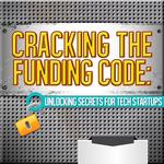 Cracking the Funding Code: Unlocking the Secrets for Tech Startups