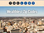 Behind The List: Wealthiest Zip Codes