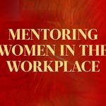 Mentoring women in the workplace