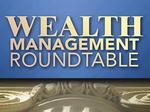 Wealth Management Roundtable
